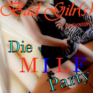 BadGirl(s) M I L F & Cougar Party